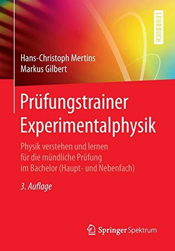 Prüfungstrainer Experimentalphysik: Physik verstehen und lernen für die mündliche Prüfung im Bachelor (Haupt- und Nebenfach)
