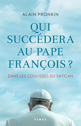 Qui succèdera au pape François: Dans les coulisses du Vatican