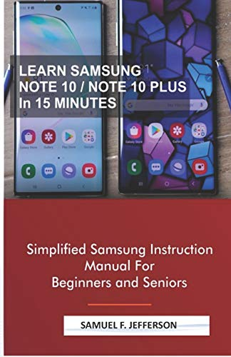 LEARN SAMSUNG NOTE 10/NOTE 10 PLUS IN 15 MINUTES: Simplified Samsung Instruction Manual For Beginners and Seniors