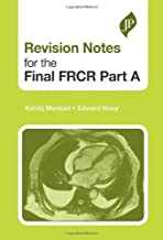 Revision Notes for the Final FRCR Part A by Kshitij Mankad (2010-11-12)