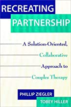 Recreating Partnership: A Solution-Oriented, Collaborative Approach to Couples Therapy (Norton Professional Books)