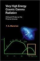Very High Energy Cosmic Gamma Radiation by Felix A. Aharonian(2004-07-19)