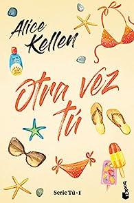 Otra vez tú (Serie Tú 1) par Alice Kellen