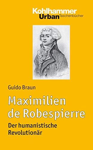 Maximilien de Robespierre: Der humanistische Revolutionär (Urban-Taschenbücher, Band 738)