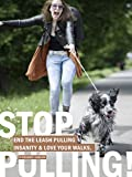 Dog Training - How To Stop Leash Pulling: End The Leash Pulling Insanity And Love Your Walks: Easy To Follow Dog Leash Training Techniques For Dog Owners Using Positive Reinforcement