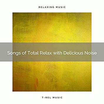 Songs of Total Relax with Delicious Noise