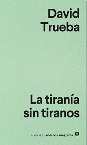 La tiranía sin tiranos: 9 (NUEVOS CUADERNOS ANAGRAMA)