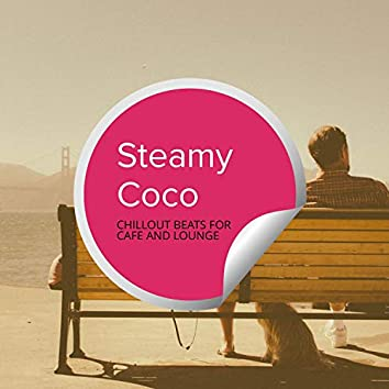 Steamy Coco - Chillout Beats For Cafe And Lounge