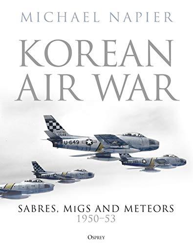 Korean Air War: Sabres, MiGs and Meteors, 1950–53