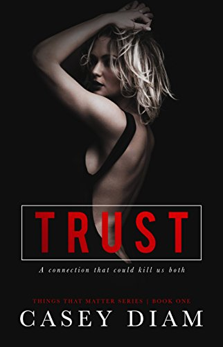 Trust (Things That Matter Series Book 1) by [Casey Diam]