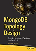 MongoDB Topology Design: Scalability, Security, and Compliance on a Global Scale Front Cover