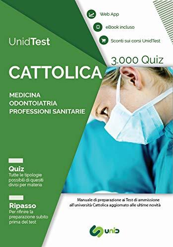 UnidTest. Università Cattolica. 3.000 quiz per il test di ammissione a Medicina, Odontoiatria e Professioni sanitarie