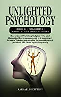 Unlighted Psychology: 4 book in 1: Gaslighting + Manipulation + Persuasion + NLP: How To Know If You're Being Gaslighted + The Art of Manipulation: How to manipulate people to do stupid things + Persuasion: Vital elements in unleashing the undeniable power of persuasion + NLP: