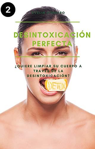 Desintoxicación perfecta: ¿Quiere limpiar su cuerpo a través de la desintoxicación? (Eliminá las toxinas y las mochilas emocionales)