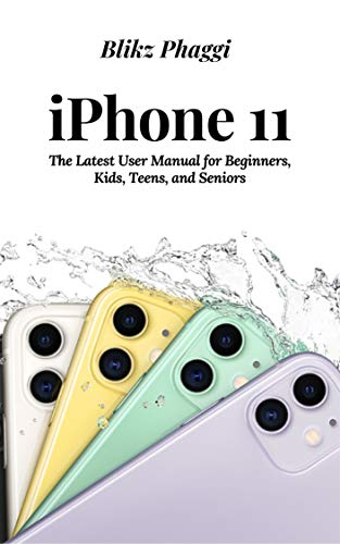 iPhone 11: The Latest User Manual for Beginners, Kids, Teens, and Seniors (English Edition)