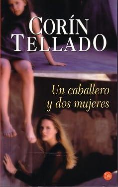 Un Caballero Y Dos Mujeres (Spanish Edition)