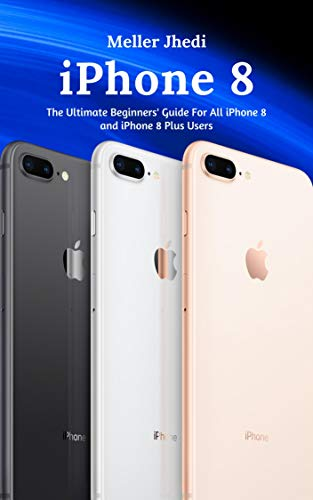 iPhone 8: The Ultimate Beginners' Guide For All iPhone 8 and iPhone 8 Plus Users (English Edition)
