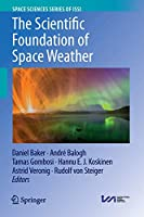 The Scientific Foundation of Space Weather (Space Sciences Series of ISSI (67))