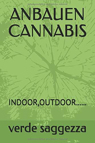 ANBAUEN CANNABIS: INDOOR,OUTDOOR......