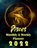 Pisces Monthly & Weekly Planner 2022: Large...