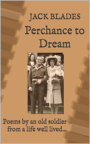 Perchance to Dream: Poems by an old soldier from a life well lived... (English Edition)