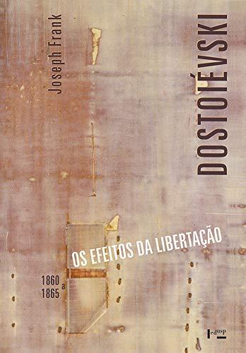 Dostoiévski: os Efeitos da Libertação, 1860-1865 (Volume 3)