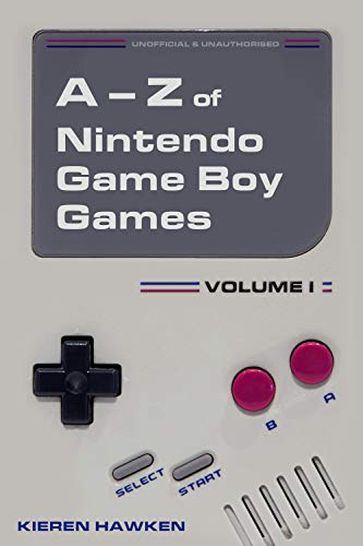 The A-Z of Nintendo Game Boy Games: Volume 1 (The A-Z of Retro Gaming Book 12) (English Edition)