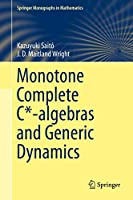Monotone Complete C*-algebras and Generic Dynamics (Springer Monographs in Mathematics)