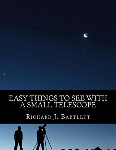 Easy Things to See With a Small Telescope: A Beginner's Guide to Over 60 Easy-to-Find Night Sky Sights (The Easy Astronomy Guides Book 2)