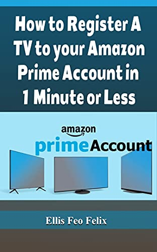 HOW TO REGISTER A TV TO YOUR AMAZON PRIME ACCOUNT IN 1 MINUTE OR LESS (English Edition)