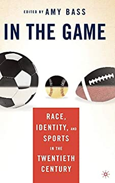In the Game: Race, Identity, and Sports in the Twentieth Century