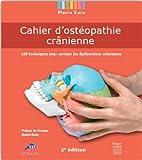 Cahier d'ostéopathie crânienne. 100 Techniques pour corriger les dysfonctions crâniennes - Editions Frison-Roche - 01/02/2018