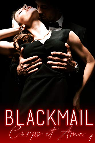BLACKMAIL / Corps et Âme Vol. 1: [New Romance Érotique, Tabou, Interdit, Première Fois]