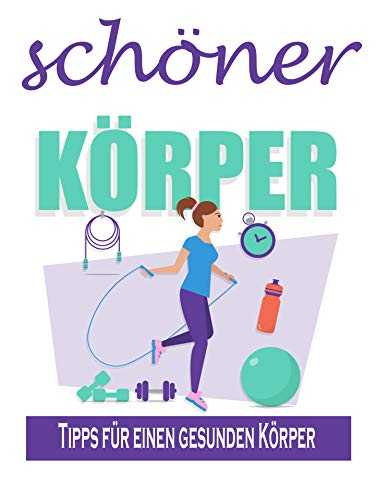 schöner Körper: Tipps für einen gesunden Körper (German Edition)