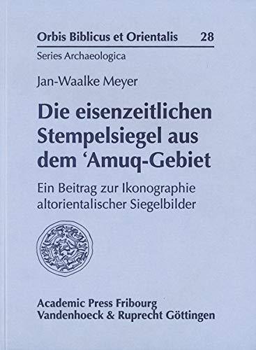 Die eisenzeitlichen Stempelsiegel aus dem 'Amuq-Gebiet (Orbis Biblicus et Orientalis, Series Archaeologica, Band 28)