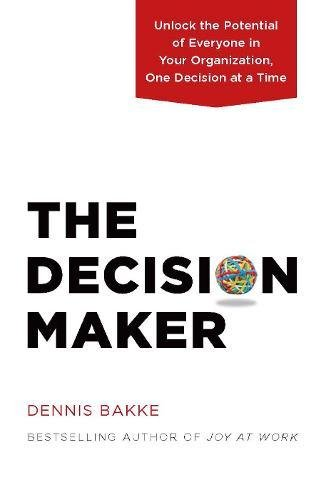 Image of The Decision Maker: Unlock the Potential of Everyone in Your Organization, One Decision at a Time