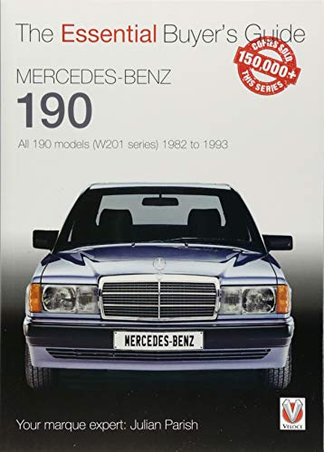Mercedes-Benz 190: all 190 models (W201 series) 1982 to 1993: The Essential Buyer's Guide