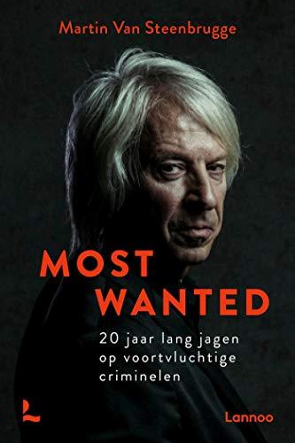 Most Wanted: 20 jaar lang jagen op voortvluchtige criminelen (Dutch Edition)