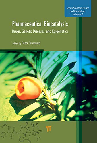 Pharmaceutical Biocatalysis: Drugs, Genetic Diseases, and Epigenetics (Jenny Stanford Series on Biocatalysis)