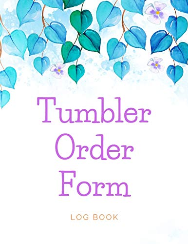 Tumbler Order Form Log Book: Form design idea custom journal /Tumbler custom Order Form Log book notebook will help you keep track of all of your orders Size 8.5x11