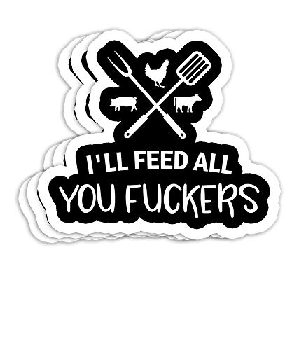 I'll Feed All You Fuckers Funny Grilling Quote BBQ Dad Chef Gift Decorations - 4x3 Vinyl Stickers, Laptop Decal, Water Bottle Sticker (Set of 3)