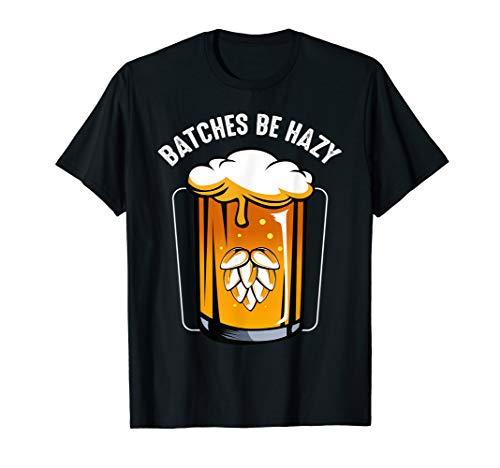 Batches Be Hazy Brauer Selbstgebrautes Bier Liebhaber Lustig T-Shirt
