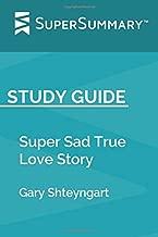 Study Guide: Super Sad True Love Story by Gary Shteyngart (SuperSummary)