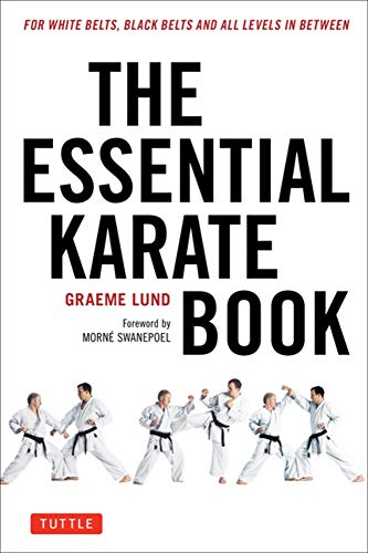 The Essential Karate Book: For White Belts, Black Belts and All Levels In Between: For White Belts, Black Belts and All Levels in Between [Online Companion Video Included]