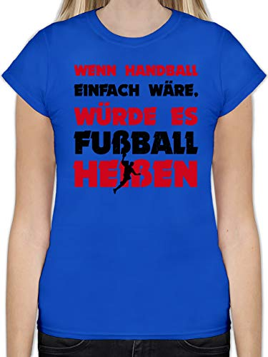 Handball - Wenn Handball einfach wäre, würde es Fußball heißen - L - Royalblau - L191 - Tailliertes Tshirt für Damen und Frauen T-Shirt