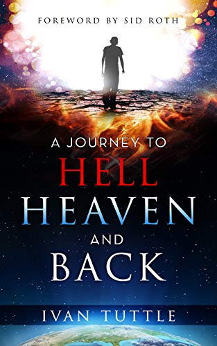 A Journey to Hell, Heaven, and Back (English Edition)