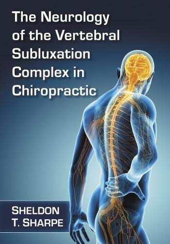 Compare Textbook Prices for The Neurology of the Vertebral Subluxation Complex in Chiropractic  ISBN 9781476679174 by Sheldon T. Sharpe