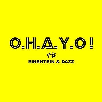 O. H. A. Y. O! feat. EINSHTEIN & DAZZ