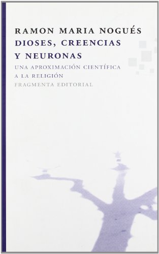 Dioses, creencias y neuronas: Una aproximación científica