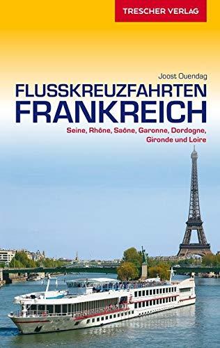 Reiseführer Flusskreuzfahrten Frankreich: Seine, Rhône, Sâone, Loire, Garonne, Dordogne und Gironde (Trescher-Reiseführer)